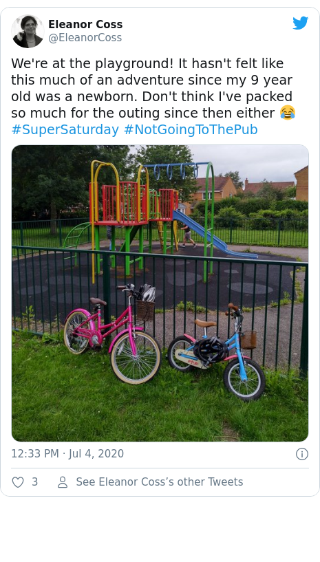 Twitter post by @EleanorCoss: We're at the playground! It hasn't felt like this much of an adventure since my 9 year old was a newborn. Don't think I've packed so much for the outing since then either 😂 #SuperSaturday #NotGoingToThePub