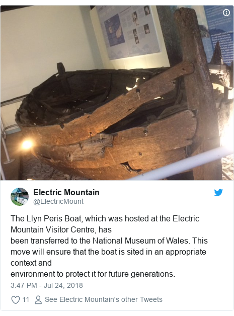 Twitter post by @ElectricMount: The Llyn Peris Boat, which was hosted at the Electric Mountain Visitor Centre, hasbeen transferred to the National Museum of Wales. Thismove will ensure that the boat is sited in an appropriate context andenvironment to protect it for future generations.