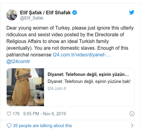 Twitter post by @Elif_Safak: Dear young women of Turkey, please just ignore this utterly ridiculous and sexist video posted by the Directorate of Religious Affairs to show an ideal Turkish family (eventually). You are not domestic slaves. Enough of this patriarchal nonsense  @t24comtr