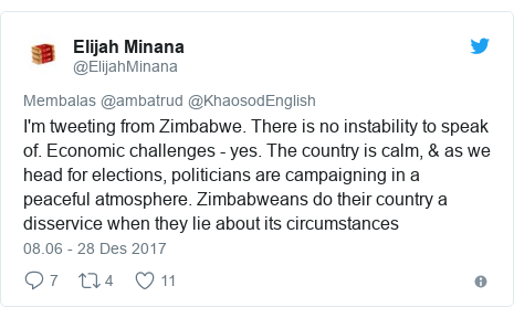 Twitter pesan oleh @ElijahMinana: I'm tweeting from Zimbabwe. There is no instability to speak of. Economic challenges - yes. The country is calm, & as we head for elections, politicians are campaigning in a peaceful atmosphere. Zimbabweans do their country a disservice when they lie about its circumstances