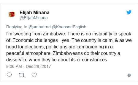 Twitter post by @ElijahMinana: I'm tweeting from Zimbabwe. There is no instability to speak of. Economic challenges - yes. The country is calm, & as we head for elections, politicians are campaigning in a peaceful atmosphere. Zimbabweans do their country a disservice when they lie about its circumstances