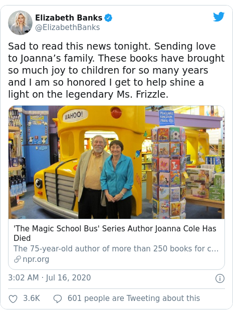 Twitter post by @ElizabethBanks: Sad to read this news tonight. Sending love to Joanna's family. These books have brought so much joy to children for so many years and I am so honored I get to help shine a light on the legendary Ms. Frizzle.