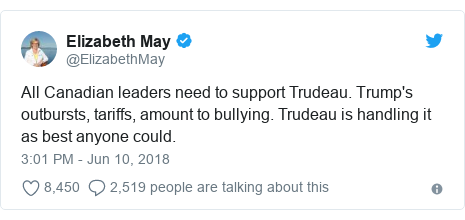 Twitter post by @ElizabethMay: All Canadian leaders need to support Trudeau. Trump's outbursts, tariffs, amount to bullying. Trudeau is handling it as best anyone could.