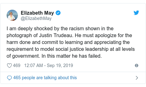 Twitter post by @ElizabethMay: I am deeply shocked by the racism shown in the photograph of Justin Trudeau. He must apologize for the harm done and commit to learning and appreciating the requirement to model social justice leadership at all levels of government. In this matter he has failed.