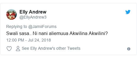 Ujumbe wa Twitter wa @EllyAndrew3: Swali sasa.. Ni nani aliemuua Akwilina Akwilini?