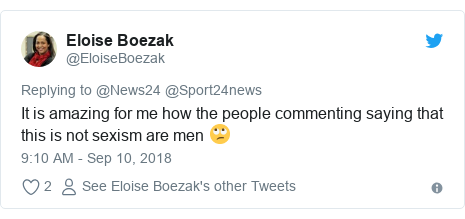 Twitter post by @EloiseBoezak: It is amazing for me how the people commenting saying that this is not sexism are men 🙄