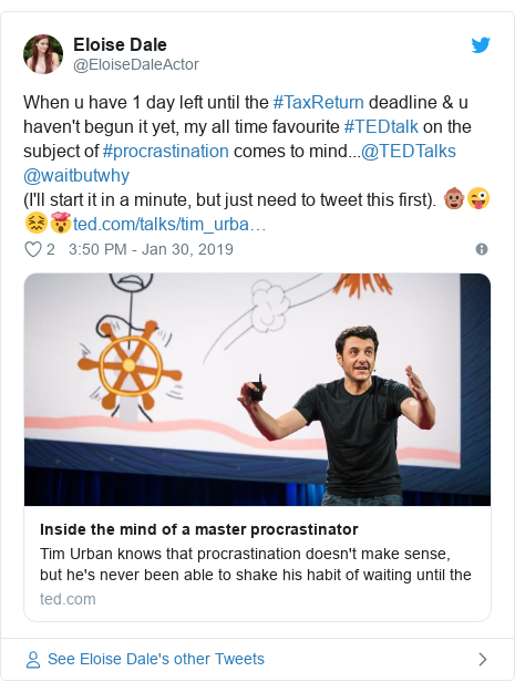 Twitter post by @EloiseDaleActor: When u have 1 day left until the #TaxReturn deadline & u haven't begun it yet, my all time favourite #TEDtalk on the subject of #procrastination comes to mind...@TEDTalks @waitbutwhy (I'll start it in a minute, but just need to tweet this first). 🐵😜😖🤯