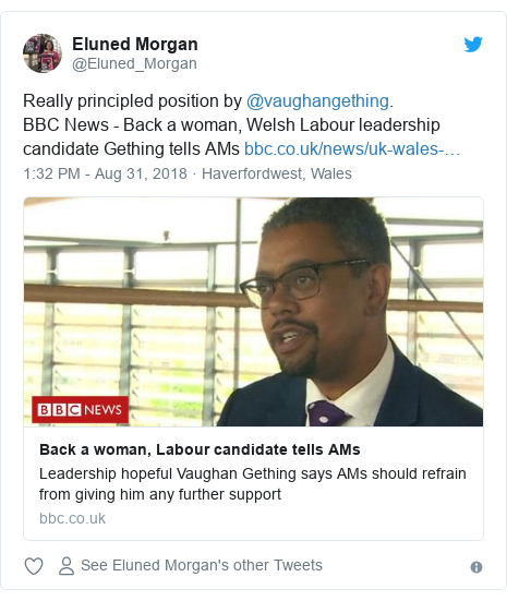 Twitter post by @Eluned_Morgan: Really principled position by @vaughangething.                          BBC News - Back a woman, Welsh Labour leadership candidate Gething tells AMs