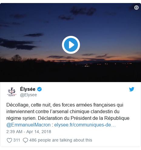 Twitter post by @Elysee: Décollage, cette nuit, des forces armées françaises qui interviennent contre l'arsenal chimique clandestin du régime syrien. Déclaration du Président de la République @EmmanuelMacron