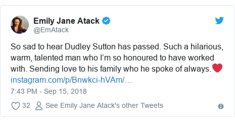 Twitter post by @EmAtack: So sad to hear Dudley Sutton has passed. Such a hilarious, warm, talented man who I'm so honoured to have worked with. Sending love to his family who he spoke of always.❤️