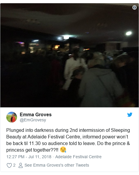 Twitter post by @EmGrovesy: Plunged into darkness during 2nd intermission of Sleeping Beauty at Adelaide Festival Centre, informed power won't be back til 11.30 so audience told to leave. Do the prince & princess get together??!! 😪
