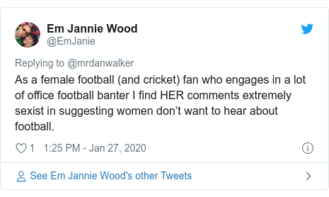 Twitter post by @EmJanie: As a female football (and cricket) fan who engages in a lot of office football banter I find HER comments extremely sexist in suggesting women don't want to hear about football.