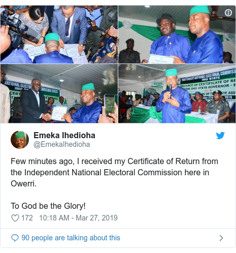 Twitter post by @EmekaIhedioha: Few minutes ago, I received my Certificate of Return from the Independent National Electoral Commission here in Owerri.To God be the Glory!