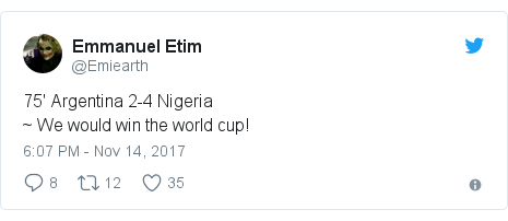 Twitter post by @Emiearth: 75' Argentina 2-4 Nigeria ~ We would win the world cup!