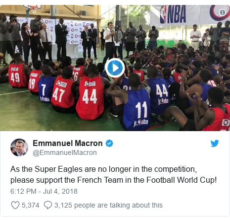 Twitter waxaa daabacay @EmmanuelMacron: As the Super Eagles are no longer in the competition, please support the French Team in the Football World Cup!