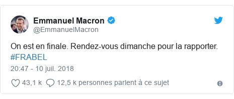 Twitter publication par @EmmanuelMacron: On est en finale. Rendez-vous dimanche pour la rapporter. #FRABEL