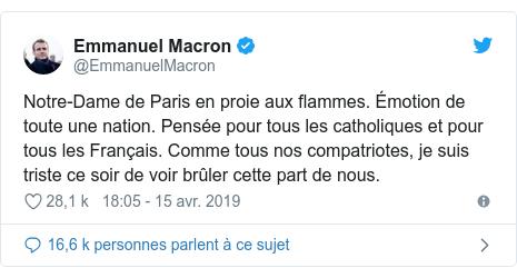Twitter publication par @EmmanuelMacron: Notre-Dame de Paris en proie aux flammes. Émotion de toute une nation. Pensée pour tous les catholiques et pour tous les Français. Comme tous nos compatriotes, je suis triste ce soir de voir brûler cette part de nous.
