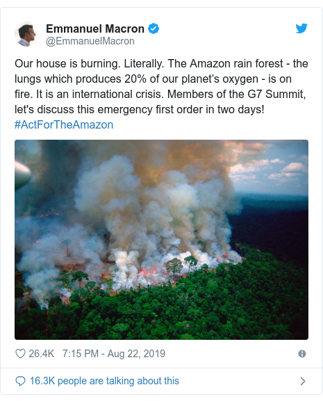 Twitter post by @EmmanuelMacron: Our house is burning. Literally. The Amazon rain forest - the lungs which produces 20% of our planet's oxygen - is on fire. It is an international crisis. Members of the G7 Summit, let's discuss this emergency first order in two days! #ActForTheAmazon