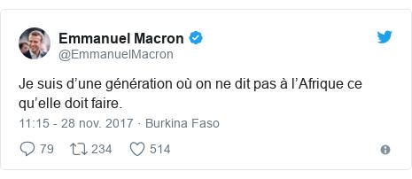 Twitter publication par @EmmanuelMacron: Je suis d'une génération où on ne dit pas à l'Afrique ce qu'elle doit faire.