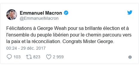 Twitter publication par @EmmanuelMacron: Félicitations à George Weah pour sa brillante élection et à l'ensemble du peuple libérien pour le chemin parcouru vers la paix et la réconciliation. Congrats Mister George.