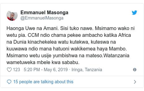Ujumbe wa Twitter wa @EmmanuelMasonga: Haonga Uwe na Amani. Sisi tuko nawe. Msimamo wako ni wetu pia. CCM ndio chama pekee ambacho katika Africa na Dunia kinachekelea watu kutekwa, kuteswa na kuuwawa ndio mana hatuoni wakikemea haya Mambo. Msimamo wetu usije yumbishwa na mateso.Watanzania wametuweka mbele kwa sababu.