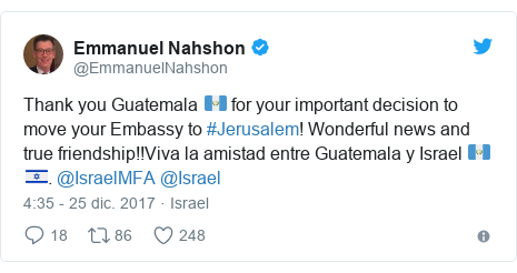 Publicación de Twitter por @EmmanuelNahshon: Thank you Guatemala 🇬🇹 for your important decision to move your Embassy to #Jerusalem! Wonderful news and true friendship!!Viva la amistad entre Guatemala y Israel 🇬🇹🇮🇱.  @IsraelMFA @Israel