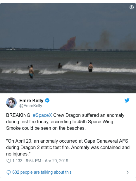 "Twitter post by @EmreKelly: BREAKING  #SpaceX Crew Dragon suffered an anomaly during test fire today, according to 45th Space Wing. Smoke could be seen on the beaches.""On April 20, an anomaly occurred at Cape Canaveral AFS during Dragon 2 static test fire. Anomaly was contained and no injuries."""