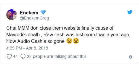 Twitter post by @EnekemGreg: Chai MMM don close them website finally cause of Mavrodi's death , Raw cash was lost more than a year ago, Now Audio Cash also gone 😫😫