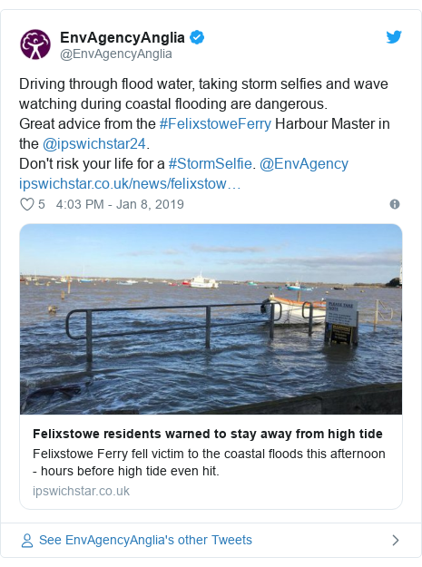 Twitter post by @EnvAgencyAnglia: Driving through flood water, taking storm selfies and wave watching during coastal flooding are dangerous.Great advice from the #FelixstoweFerry Harbour Master in the @ipswichstar24.Don't risk your life for a #StormSelfie. @EnvAgency