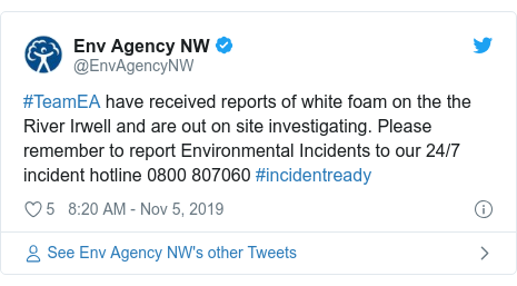 Twitter post by @EnvAgencyNW: #TeamEA have received reports of white foam on the the River Irwell and are out on site investigating. Please remember to report Environmental Incidents to our 24/7 incident hotline 0800 807060 #incidentready