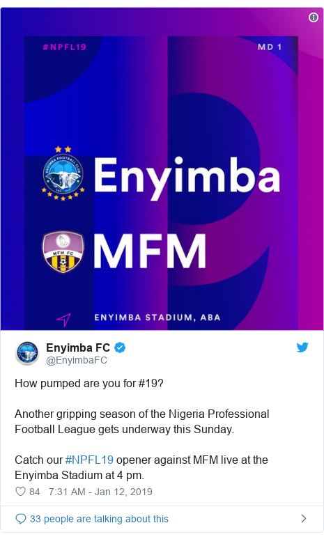 Twitter post by @EnyimbaFC: How pumped are you for #19? Another gripping season of the Nigeria Professional Football League gets underway this Sunday. Catch our #NPFL19 opener against MFM live at the Enyimba Stadium at 4 pm.