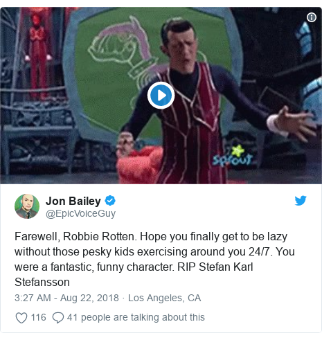 Twitter post by @EpicVoiceGuy: Farewell, Robbie Rotten. Hope you finally get to be lazy without those pesky kids exercising around you 24/7. You were a fantastic, funny character. RIP Stefan Karl Stefansson
