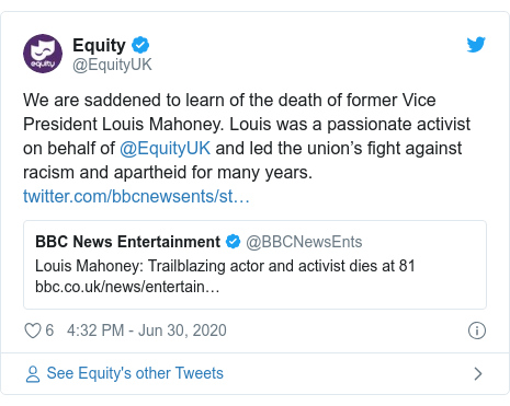 Twitter post by @EquityUK: We are saddened to learn of the death of former Vice President Louis Mahoney. Louis was a passionate activist on behalf of @EquityUK and led the union's fight against racism and apartheid for many years.