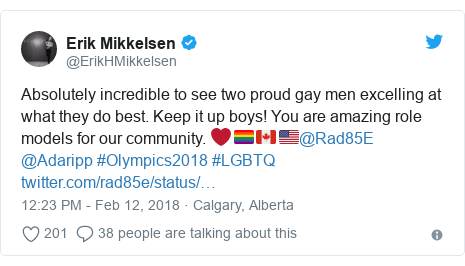 Twitter post by @ErikHMikkelsen: Absolutely incredible to see two proud gay men excelling at what they do best. Keep it up boys! You are amazing role models for our community. ❤️🏳️‍🌈🇨🇦🇺🇸@Rad85E @Adaripp #Olympics2018 #LGBTQ