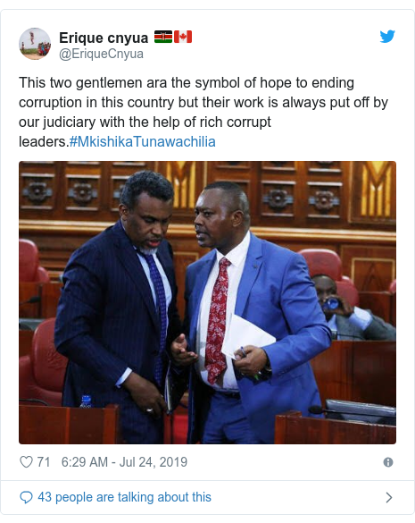 Ujumbe wa Twitter wa @EriqueCnyua: This two gentlemen ara the symbol of hope to ending corruption in this country but their work is always put off by our judiciary with the help of rich corrupt leaders.#MkishikaTunawachilia