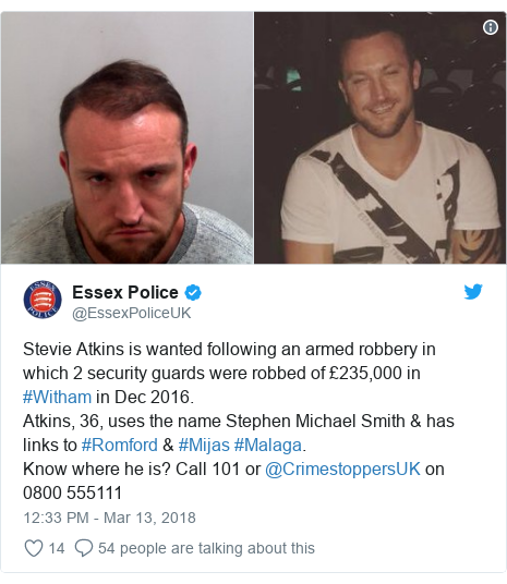 Twitter post by @EssexPoliceUK: Stevie Atkins is wanted following an armed robbery in which 2 security guards were robbed of £235,000 in #Witham in Dec 2016. Atkins, 36, uses the name Stephen Michael Smith & has links to #Romford & #Mijas #Malaga. Know where he is? Call 101 or @CrimestoppersUK on 0800 555111