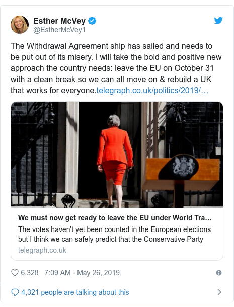 Twitter post by @EstherMcVey1: The Withdrawal Agreement ship has sailed and needs to be put out of its misery. I will take the bold and positive new approach the country needs  leave the EU on October 31 with a clean break so we can all move on & rebuild a UK that works for everyone.