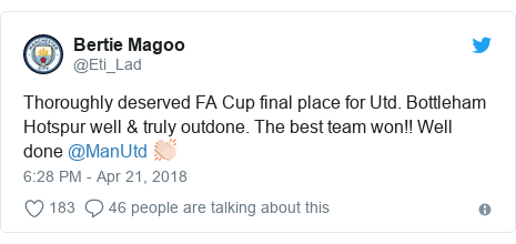 Twitter post by @Eti_Lad: Thoroughly deserved FA Cup final place for Utd. Bottleham Hotspur well & truly outdone. The best team won!! Well done @ManUtd 👏🏻