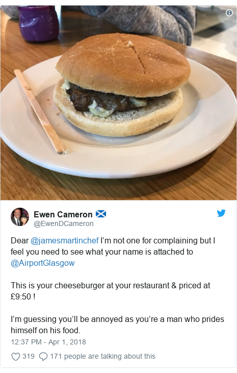Twitter post by @EwenDCameron: Dear @jamesmartinchef I'm not one for complaining but I feel you need to see what your name is attached to @AirportGlasgow This is your cheeseburger at your restaurant & priced at £9 50 !I'm guessing you'll be annoyed as you're a man who prides himself on his food.