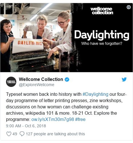 Twitter post by @ExploreWellcome: Typeset women back into history with #Daylighting our four-day programme of letter printing presses, zine workshops, discussions on how womxn can challenge existing archives, wikipedia 101 & more. 18-21 Oct. Explore the programme   #free