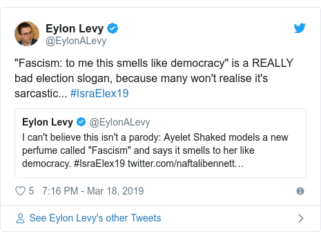 "Twitter post by @EylonALevy: ""Fascism  to me this smells like democracy"" is a REALLY bad election slogan, because many won't realise it's sarcastic... #IsraElex19"