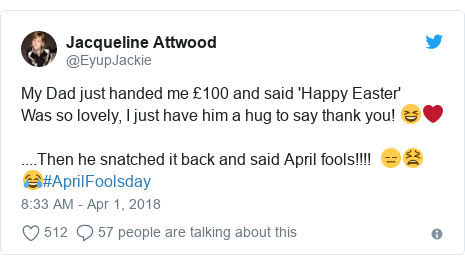 Twitter post by @EyupJackie: My Dad just handed me £100 and said 'Happy Easter'Was so lovely, I just have him a hug to say thank you! 😆❤️....Then he snatched it back and said April fools!!!!  😑😫😂#AprilFoolsday