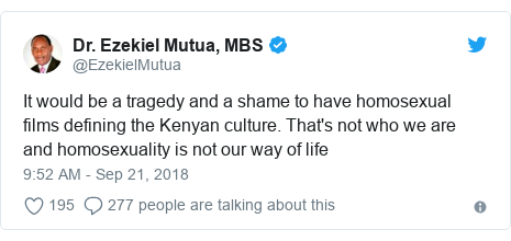 Twitter post by @EzekielMutua: It would be a tragedy and a shame to have homosexual films defining the Kenyan culture. That's not who we are and homosexuality is not our way of life