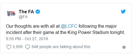 Twitter post by @FA: Our thoughts are with all at @LCFC following the major incident after their game at the King Power Stadium tonight.