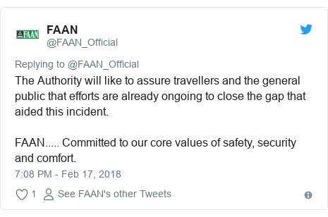 Twitter post by @FAAN_Official: The Authority will like to assure travellers and the general public that efforts are already ongoing to close the gap that aided this incident.FAAN..... Committed to our core values of safety, security and comfort.