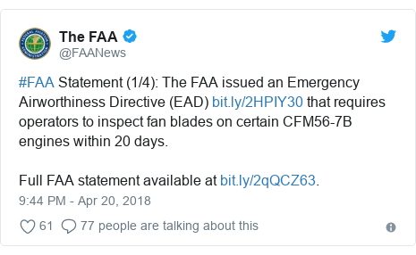 Twitter post by @FAANews: #FAA Statement (1/4)  The FAA issued an Emergency Airworthiness Directive (EAD)  that requires operators to inspect fan blades on certain CFM56-7B engines within 20 days.Full FAA statement available at .