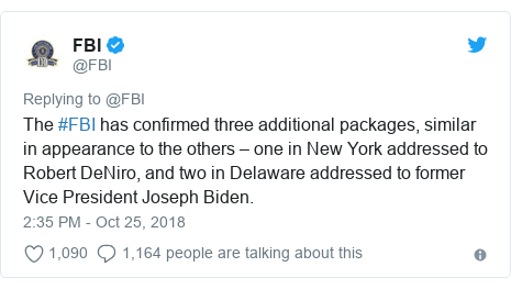 Twitter post by @FBI: The #FBI has confirmed three additional packages, similar in appearance to the others – one in New York addressed to Robert DeNiro, and two in Delaware addressed to former Vice President Joseph Biden.