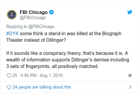 Twitter post by @FBIChicago: #DYK some think a stand-in was killed at the Biograph Theater instead of Dillinger?If it sounds like a conspiracy theory, that's because it is. A wealth of information supports Dillinger's demise including 3 sets of fingerprints, all positively matched.