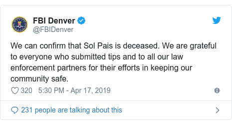 Twitter post by @FBIDenver: We can confirm that Sol Pais is deceased. We are grateful to everyone who submitted tips and to all our law enforcement partners for their efforts in keeping our community safe.