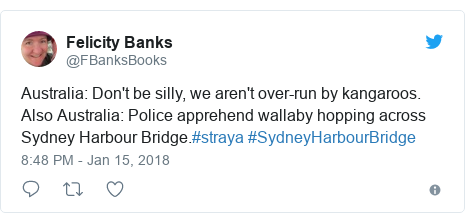 Twitter post by @FBanksBooks: Australia  Don't be silly, we aren't over-run by kangaroos.Also Australia  Police apprehend wallaby hopping across Sydney Harbour Bridge.#straya #SydneyHarbourBridge